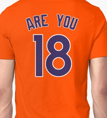 ARE YOU 18 - Broncos Edition Unisex T-Shirt