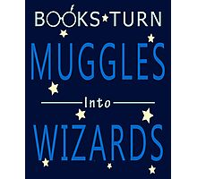 Read Addicted - Books Turn Muggles Into Wizzards Photographic Print