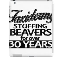taxidermy stuffing beavers for over 30 years iPad Case/Skin