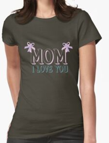 Mom I Love You T-Shirt