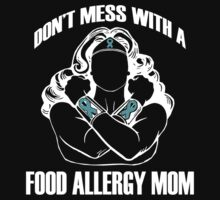 Don't Mess with a Food Allergy Mom by poetologie