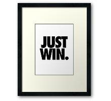 JUST WIN. Framed Print