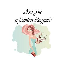 Are you a fashion blogger? by dominikt