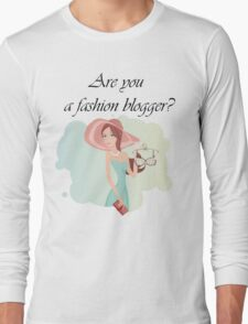 Are you a fashion blogger? Long Sleeve T-Shirt