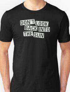 Don't Look Back Into The Sun T-Shirt