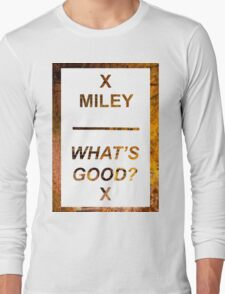 MILEY WHAT'S GOOD? Long Sleeve T-Shirt