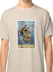 Till We Meet Again -- Buy War Bonds Classic T-Shirt