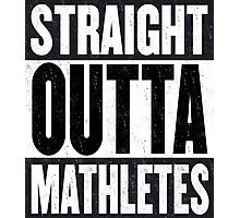 Straight Outta Mathletes Photographic Print