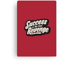 SUCCESS IS THE BEST REVENGE Canvas Print