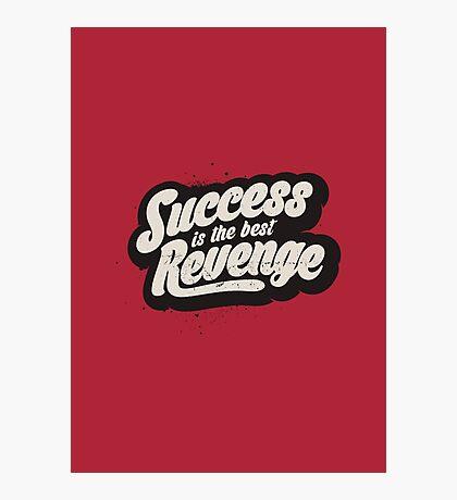 SUCCESS IS THE BEST REVENGE Photographic Print