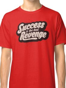 SUCCESS IS THE BEST REVENGE Classic T-Shirt