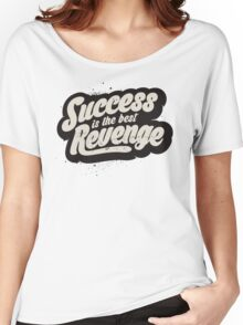 SUCCESS IS THE BEST REVENGE Women's Relaxed Fit T-Shirt