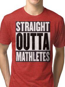 Straight Outta Mathletes Tri-blend T-Shirt