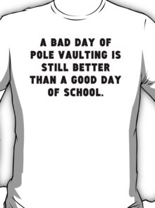 A Bad Day Of Pole Vaulting T-Shirt