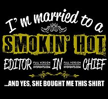 I'M MARRIED TO A SMOKING HOT EDITOR IN CHIEF AND YES SHE BOUGHT ME THIS SHIRT by teeshoppy