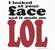 I looked at your face... LOL by Sally Green