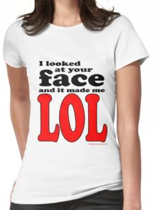 I looked at your face... LOL Womens Fitted T-Shirt
