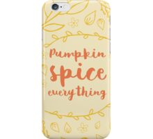 Pumpkin Spice Everything - typography iPhone Case/Skin