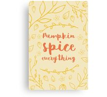 Pumpkin Spice Everything - typography Canvas Print