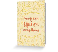 Pumpkin Spice Everything - typography Greeting Card