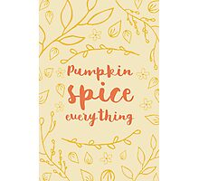 Pumpkin Spice Everything - typography Photographic Print