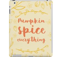 Pumpkin Spice Everything - typography iPad Case/Skin
