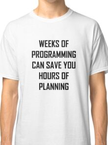 Plan your programming. Classic T-Shirt