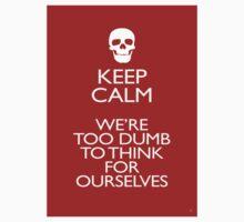 KEEP CALM - WERE TOO DUMB T-Shirt