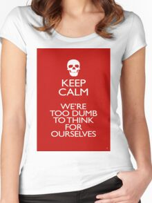 KEEP CALM - WERE TOO DUMB Women's Fitted Scoop T-Shirt