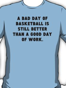 A Bad Day Of Basketball T-Shirt