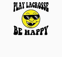 "Funny Lacrosse ""Be Happy Play Lacrosse"" Unisex T-Shirt"