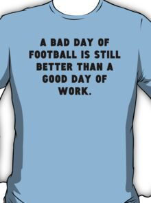 A Bad Day Of Football T-Shirt