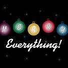 Merry Everything! by bicyclegirl