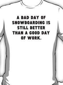 A Bad Day Of Snowboarding T-Shirt