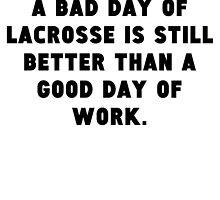 A Bad Day Of Lacrosse by GiftIdea
