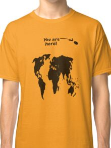 You Are Here! Classic T-Shirt