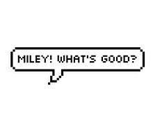 Miley! What's Good? by phanwholocked