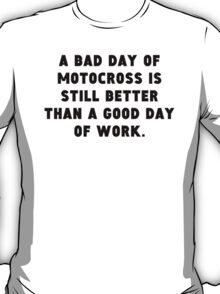 A Bad Day Of Motocross T-Shirt
