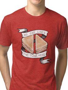 No One Likes The Tuna Here Tri-blend T-Shirt