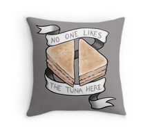 No One Likes The Tuna Here Throw Pillow