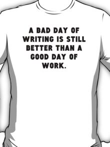 A Bad Day Of Writing T-Shirt