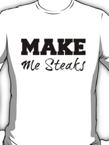 Make Me Steaks T-Shirt