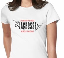 "Lacrosse ""Trample The Weak Hurdle The Dead"" Womens Fitted T-Shirt"