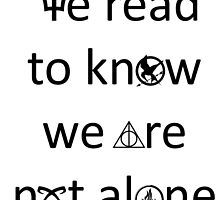 We Read To Know We Are Not Alone by DancingGeek