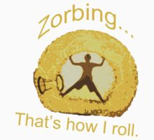 Zorbing... That's how I roll by Jdoyle