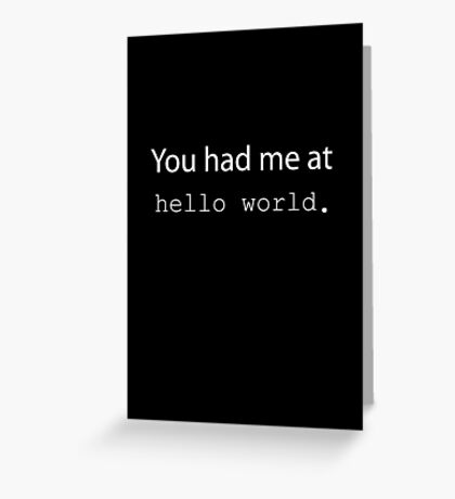 "You had me at ""Hello World"". (Dark edition) Greeting Card"
