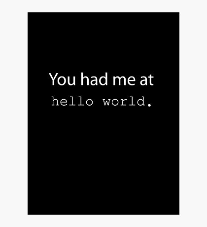 "You had me at ""Hello World"". (Dark edition) Photographic Print"