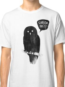 Shadow Am I? Classic T-Shirt
