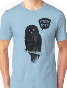 Shadow Am I? Unisex T-Shirt