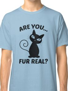 Are You Fur Real? Classic T-Shirt